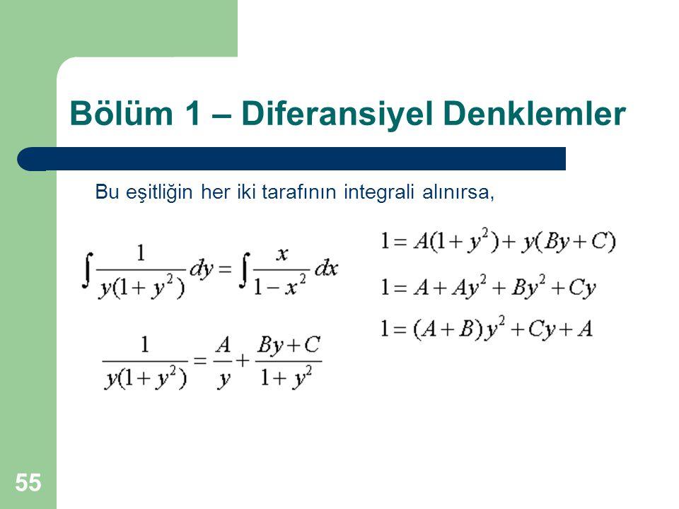 55 Bölüm 1 – Diferansiyel Denklemler Bu eşitliğin her iki tarafının integrali alınırsa,