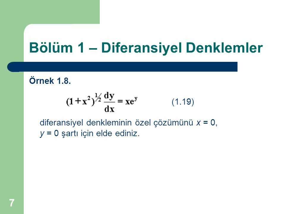 7 Bölüm 1 – Diferansiyel Denklemler Örnek 1.8. (1.19) diferansiyel denkleminin özel çözümünü x = 0, y = 0 şartı için elde ediniz.