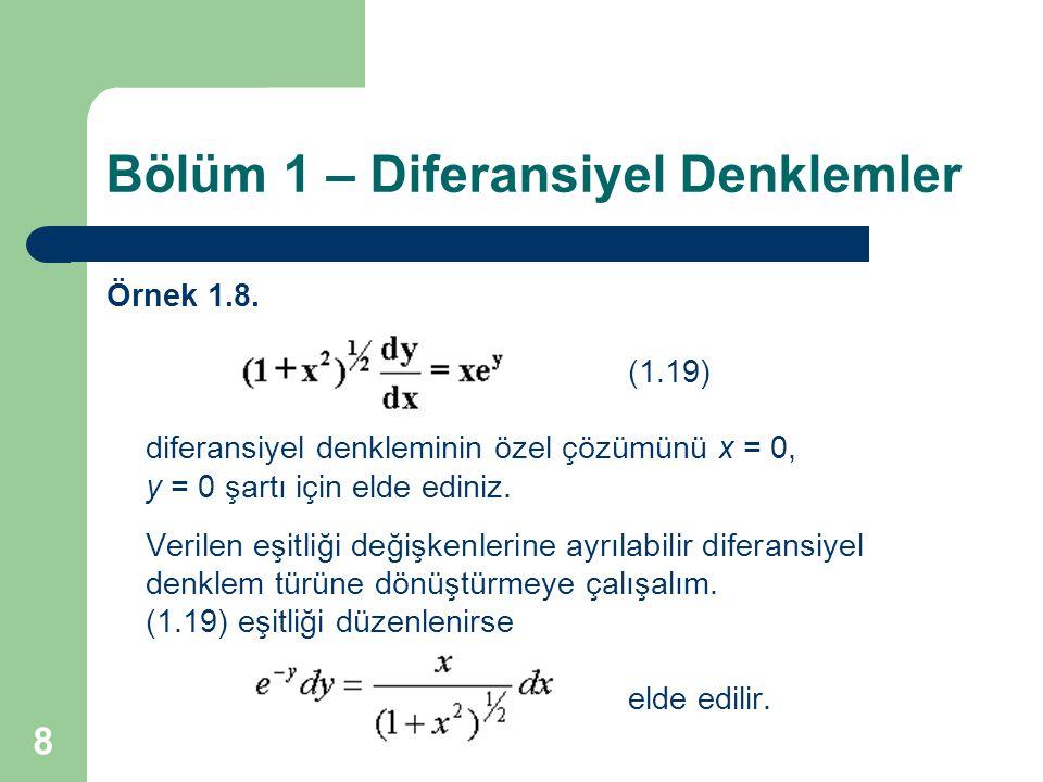 8 Bölüm 1 – Diferansiyel Denklemler Örnek 1.8. (1.19) diferansiyel denkleminin özel çözümünü x = 0, y = 0 şartı için elde ediniz. Verilen eşitliği değ