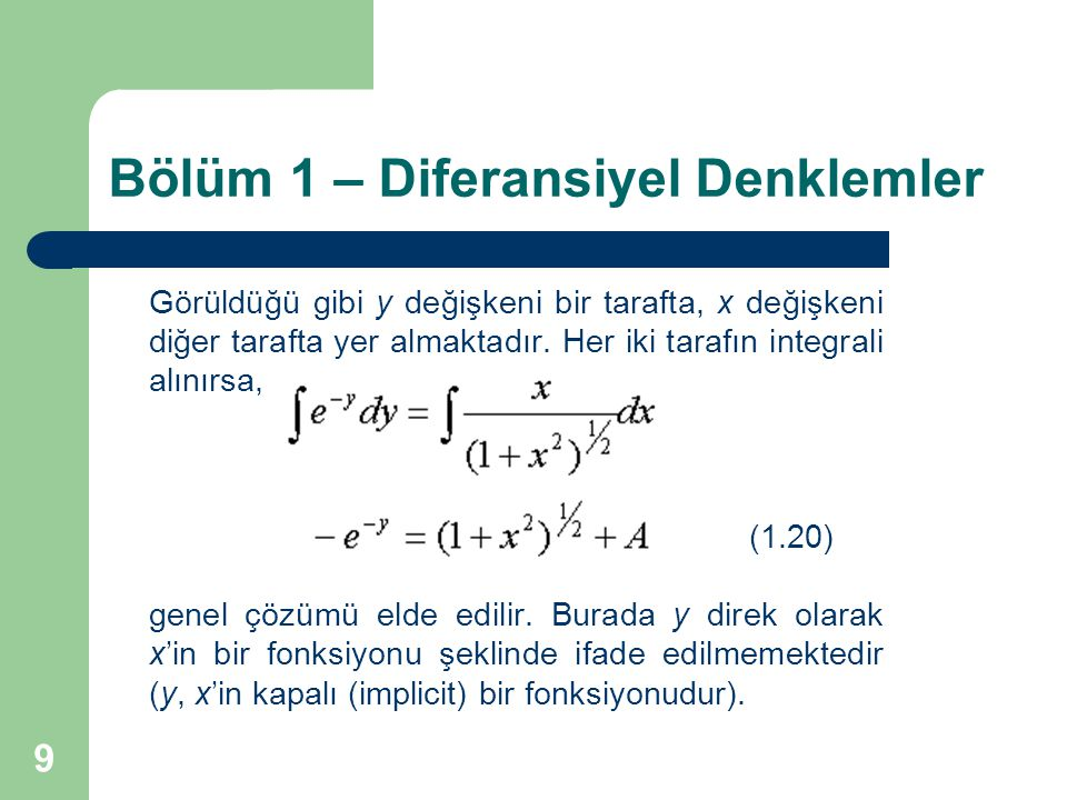 9 Bölüm 1 – Diferansiyel Denklemler Görüldüğü gibi y değişkeni bir tarafta, x değişkeni diğer tarafta yer almaktadır. Her iki tarafın integrali alınır