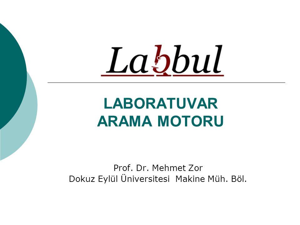 LABORATUVAR ARAMA MOTORU Prof. Dr. Mehmet Zor Dokuz Eylül Üniversitesi Makine Müh. Böl.