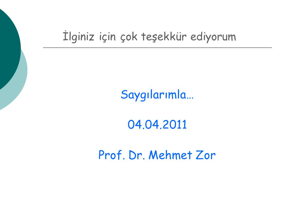 Saygılarımla… 04.04.2011 Prof. Dr. Mehmet Zor İlginiz için çok teşekkür ediyorum
