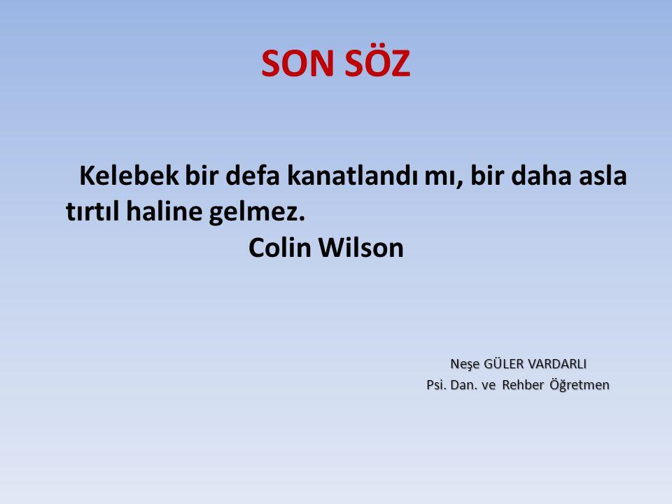 SON SÖZ Kelebek bir defa kanatlandı mı, bir daha asla tırtıl haline gelmez. Colin Wilson Neşe GÜLER VARDARLI Neşe GÜLER VARDARLI Psi. Dan. ve Rehber Ö