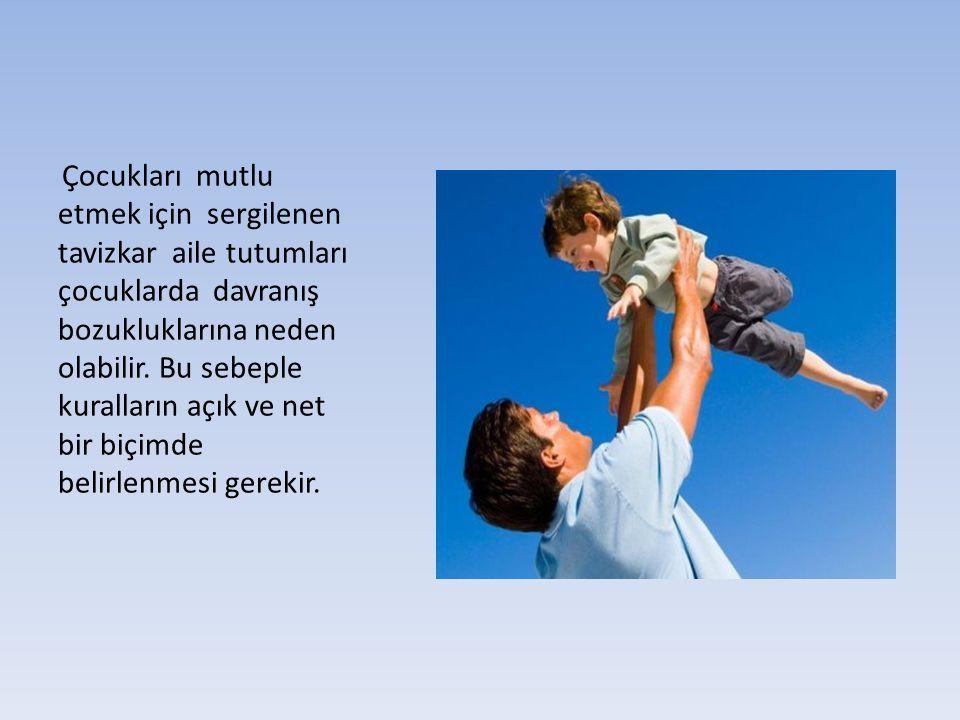 Çocukları mutlu etmek için sergilenen tavizkar aile tutumları çocuklarda davranış bozukluklarına neden olabilir. Bu sebeple kuralların açık ve net bir