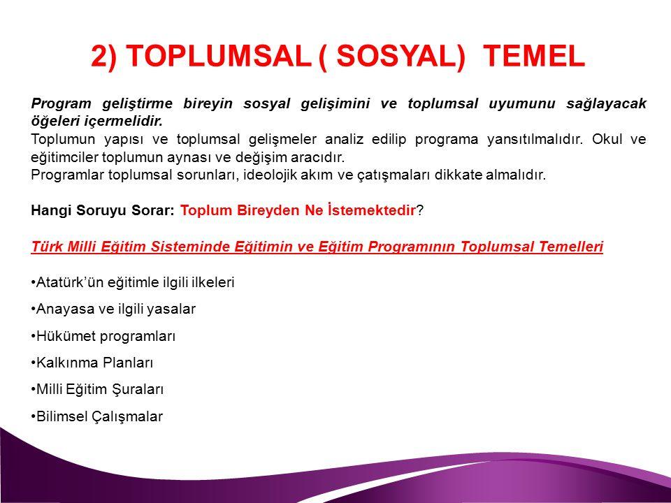 2) TOPLUMSAL ( SOSYAL) TEMEL Program geliştirme bireyin sosyal gelişimini ve toplumsal uyumunu sağlayacak öğeleri içermelidir. Toplumun yapısı ve topl