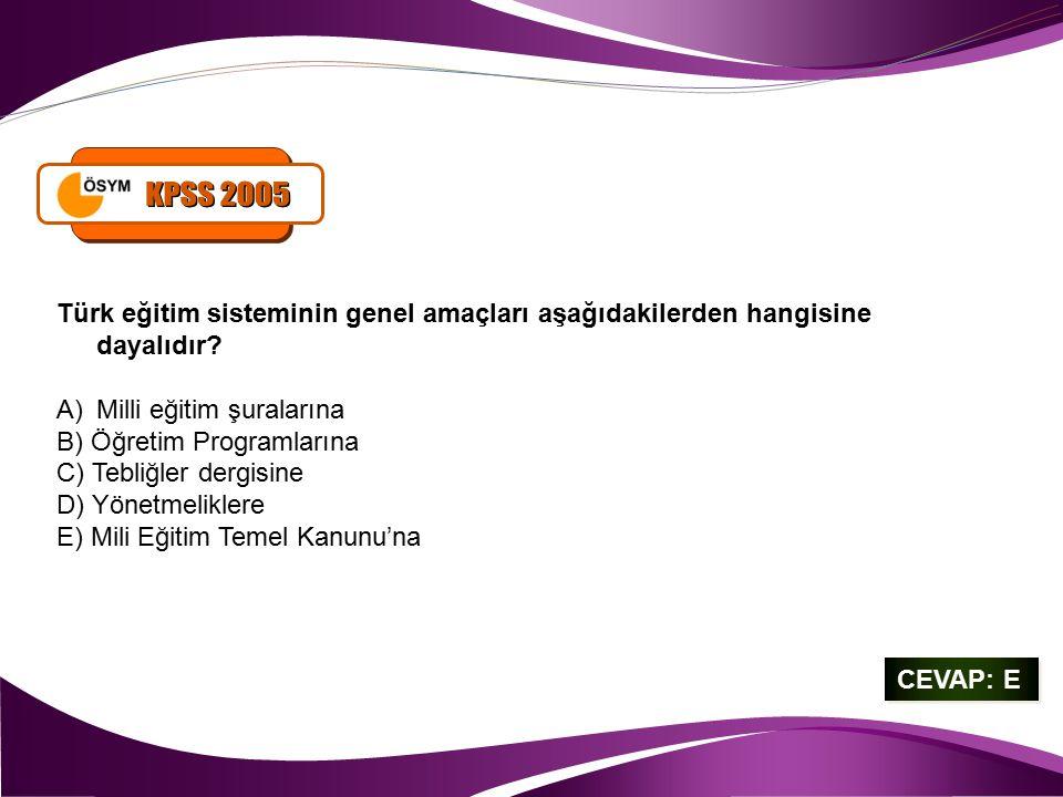 CEVAP: E CEVAP: E Türk eğitim sisteminin genel amaçları aşağıdakilerden hangisine dayalıdır? A)Milli eğitim şuralarına B) Öğretim Programlarına C) Teb