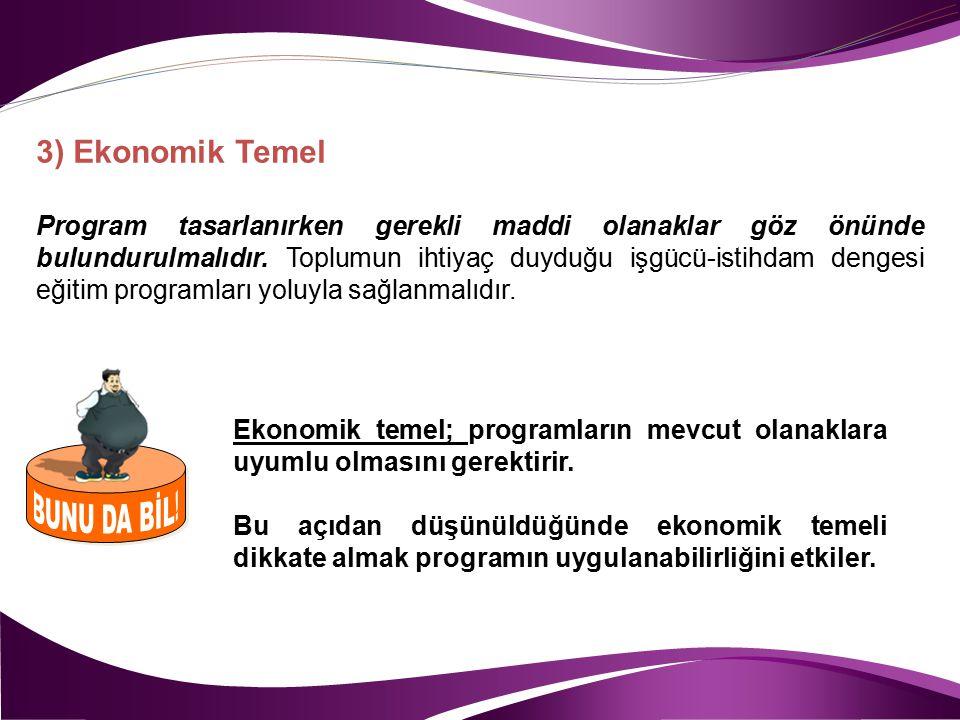 3) Ekonomik Temel Program tasarlanırken gerekli maddi olanaklar göz önünde bulundurulmalıdır. Toplumun ihtiyaç duyduğu işgücü-istihdam dengesi eğitim