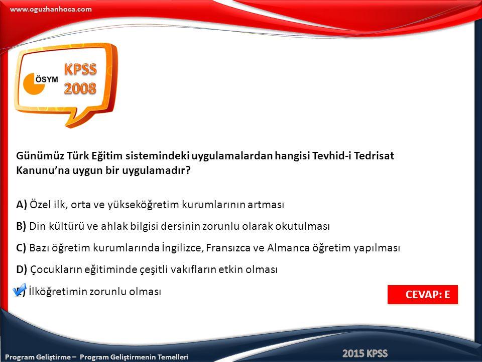 Program Geliştirme – Program Geliştirmenin Temelleri www.oguzhanhoca.com CEVAP: E CEVAP: E Günümüz Türk Eğitim sistemindeki uygulamalardan hangisi Tev