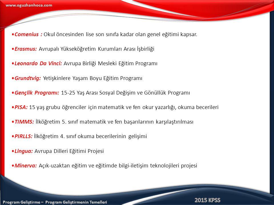 Program Geliştirme – Program Geliştirmenin Temelleri www.oguzhanhoca.com Comenius : Okul öncesinden lise son sınıfa kadar olan genel eğitimi kapsar. E