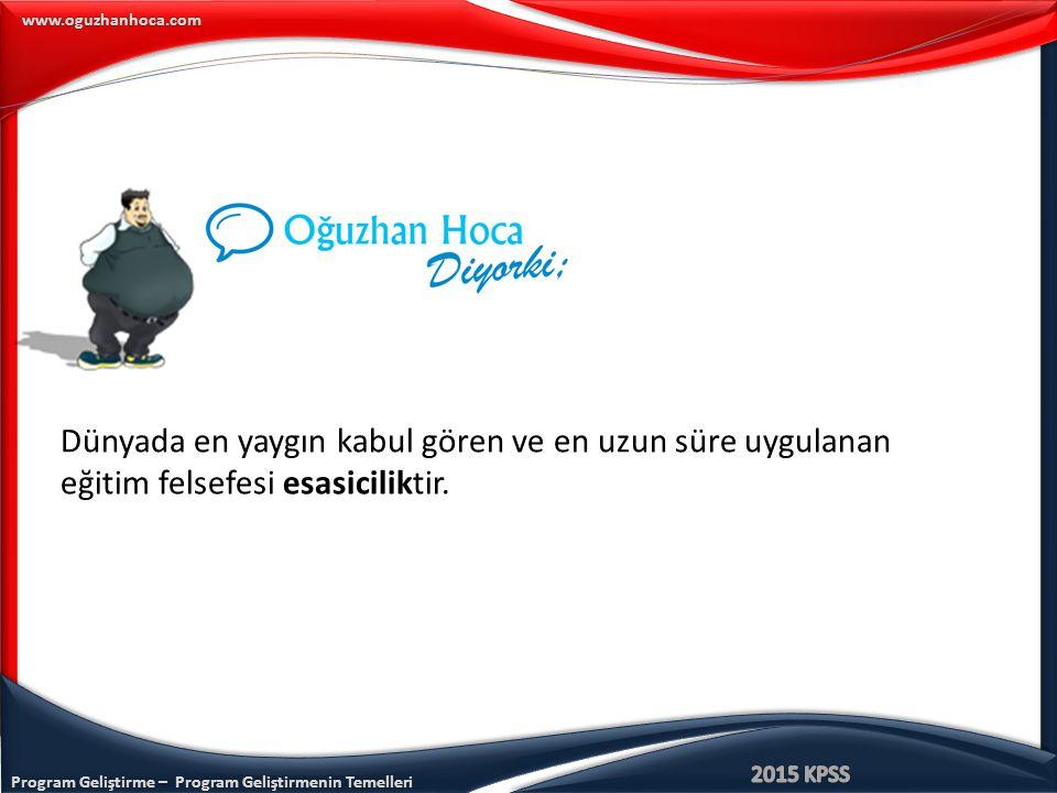 www.oguzhanhoca.com Dünyada en yaygın kabul gören ve en uzun süre uygulanan eğitim felsefesi esasiciliktir.