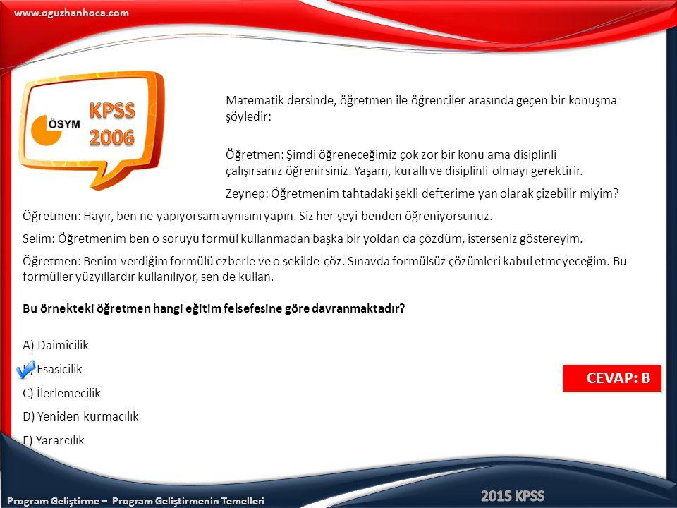 Program Geliştirme – Program Geliştirmenin Temelleri www.oguzhanhoca.com CEVAP: B CEVAP: B Matematik dersinde, öğretmen ile öğrenciler arasında geçen