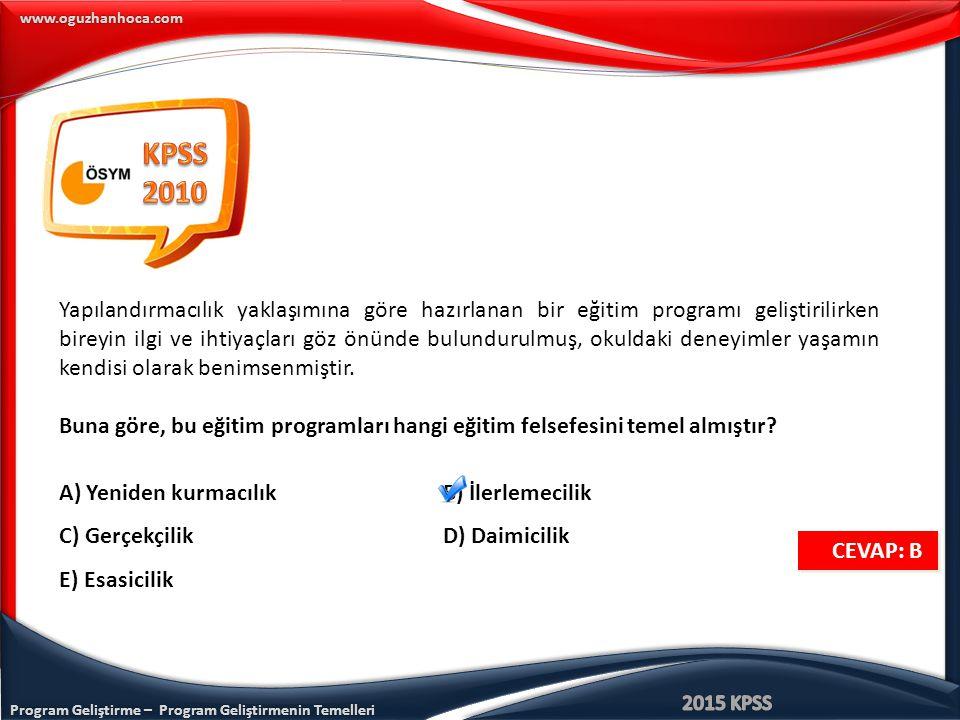 www.oguzhanhoca.com CEVAP: B CEVAP: B Yapılandırmacılık yaklaşımına göre hazırlanan bir eğitim programı geliştirilirken bireyin ilgi ve ihtiyaçları gö