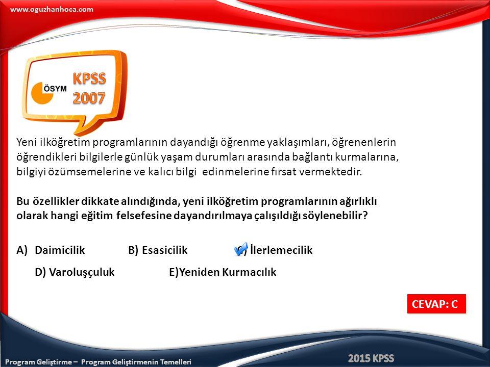 Program Geliştirme – Program Geliştirmenin Temelleri www.oguzhanhoca.com CEVAP: C CEVAP: C Yeni ilköğretim programlarının dayandığı öğrenme yaklaşımla