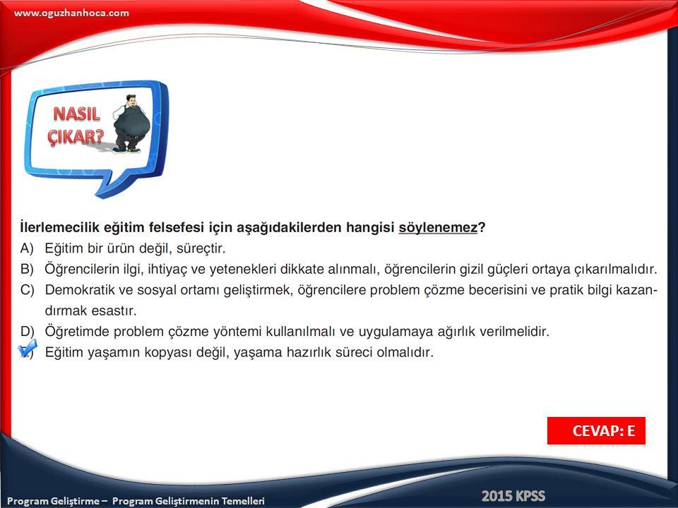 Program Geliştirme – Program Geliştirmenin Temelleri www.oguzhanhoca.com CEVAP: E