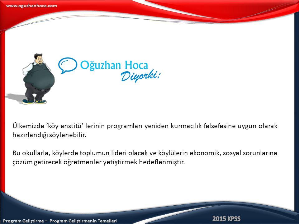 www.oguzhanhoca.com Ülkemizde 'köy enstitü' lerinin programları yeniden kurmacılık felsefesine uygun olarak hazırlandığı söylenebilir. Bu okullarla, k