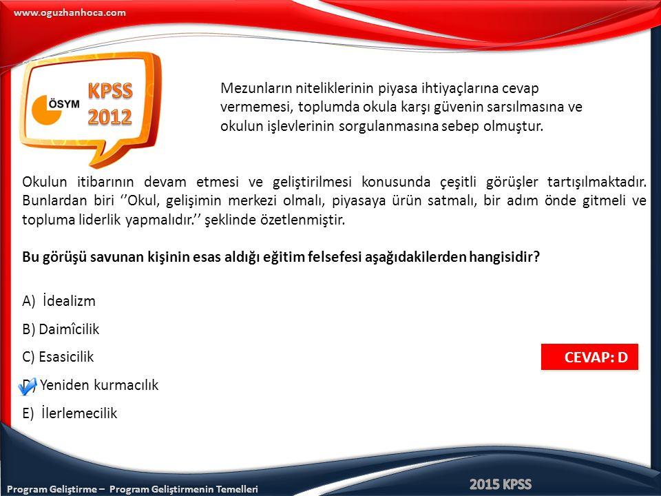 Program Geliştirme – Program Geliştirmenin Temelleri www.oguzhanhoca.com CEVAP: D CEVAP: D Mezunların niteliklerinin piyasa ihtiyaçlarına cevap vermem