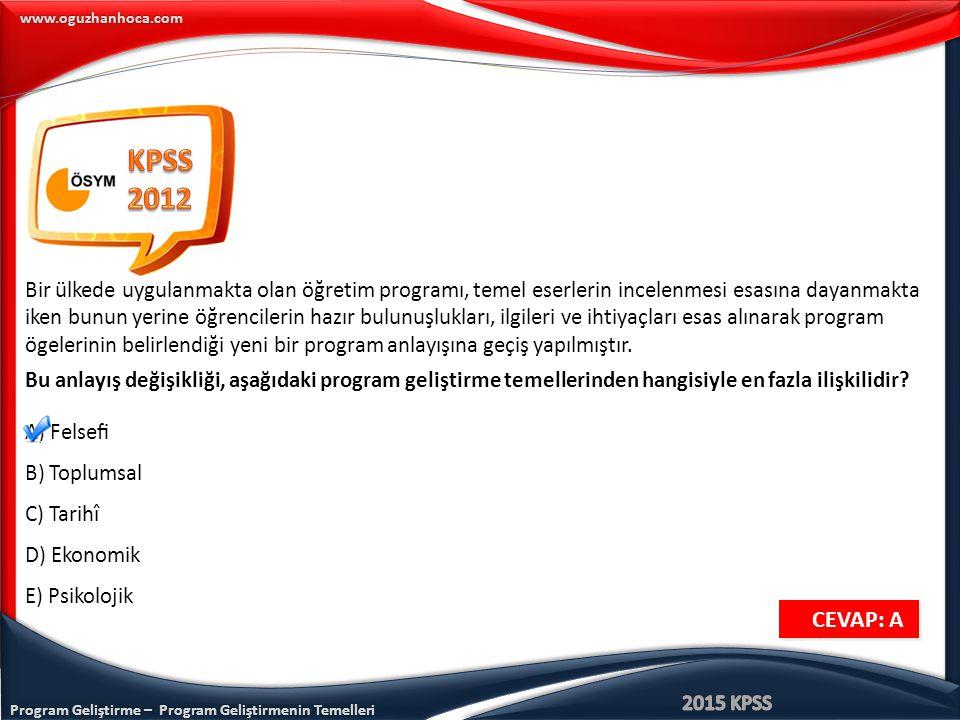 Program Geliştirme – Program Geliştirmenin Temelleri www.oguzhanhoca.com CEVAP: A CEVAP: A Bir ülkede uygulanmakta olan öğretim programı, temel eserle