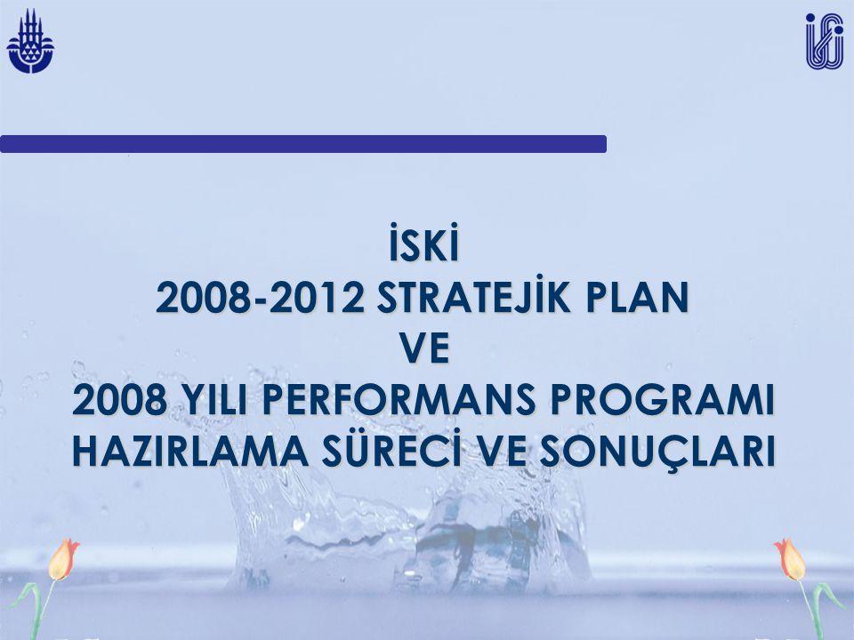 İSKİ 2008-2012 STRATEJİK PLAN VE 2008 YILI PERFORMANS PROGRAMI HAZIRLAMA SÜRECİ VE SONUÇLARI
