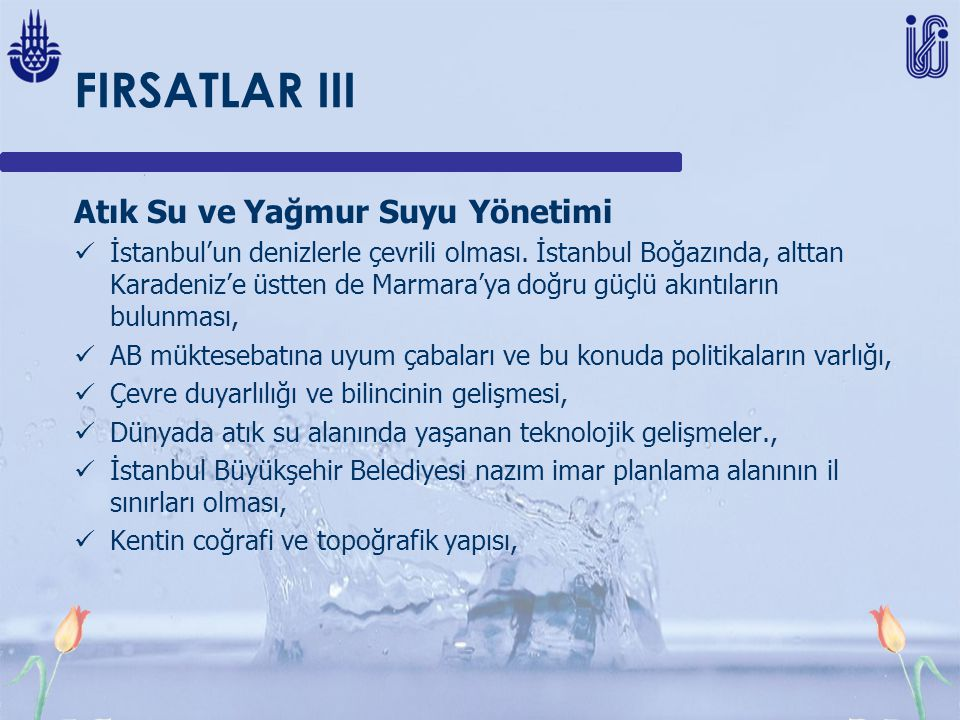 FIRSATLAR III Atık Su ve Yağmur Suyu Yönetimi İstanbul'un denizlerle çevrili olması. İstanbul Boğazında, alttan Karadeniz'e üstten de Marmara'ya doğru