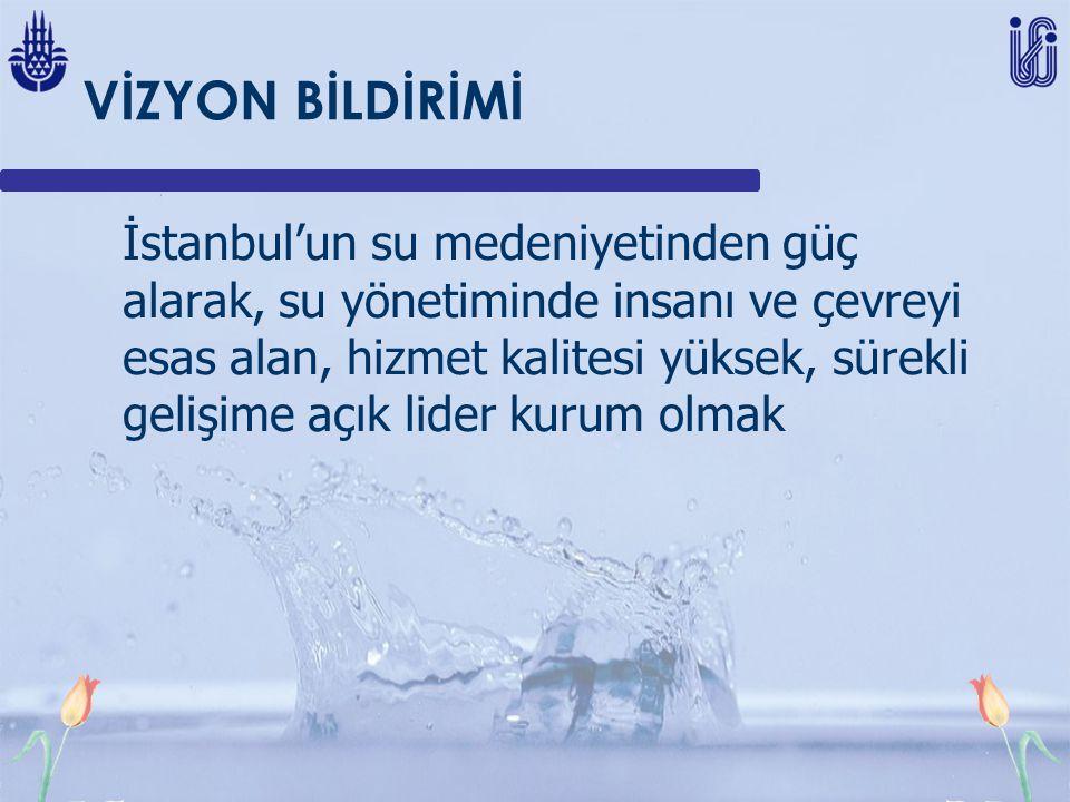 VİZYON BİLDİRİMİ İstanbul'un su medeniyetinden güç alarak, su yönetiminde insanı ve çevreyi esas alan, hizmet kalitesi yüksek, sürekli gelişime açık lider kurum olmak