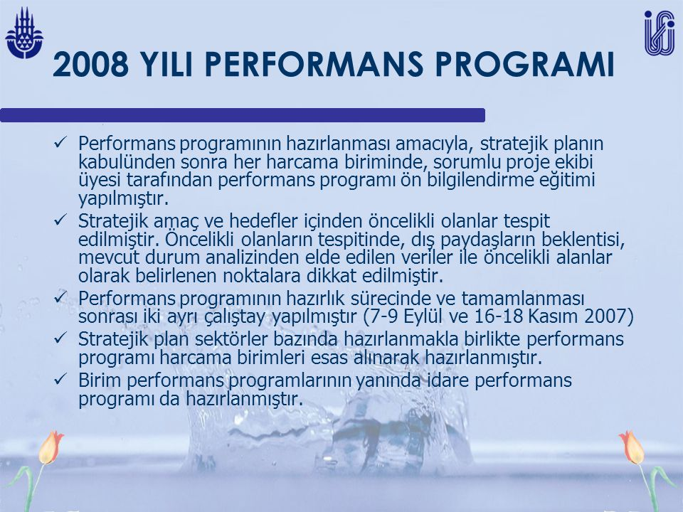 2008 YILI PERFORMANS PROGRAMI Performans programının hazırlanması amacıyla, stratejik planın kabulünden sonra her harcama biriminde, sorumlu proje ekibi üyesi tarafından performans programı ön bilgilendirme eğitimi yapılmıştır.