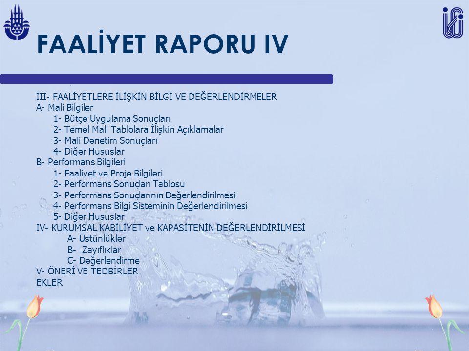 FAALİYET RAPORU IV III- FAALİYETLERE İLİŞKİN BİLGİ VE DEĞERLENDİRMELER A- Mali Bilgiler 1- Bütçe Uygulama Sonuçları 2- Temel Mali Tablolara İlişkin Aç