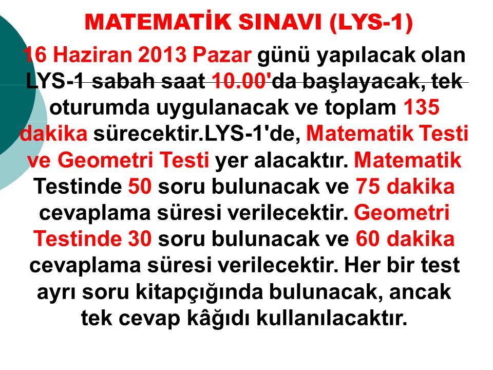 16 Haziran 2013 Pazar günü yapılacak olan LYS-1 sabah saat 10.00'da başlayacak, tek oturumda uygulanacak ve toplam 135 dakika sürecektir.LYS-1'de, Mat