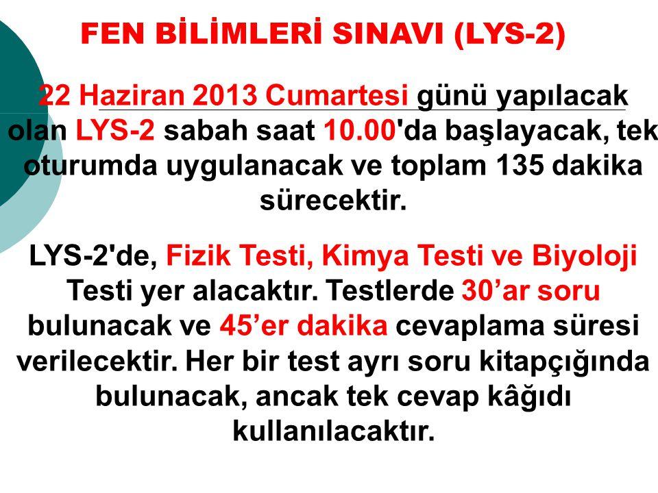 22 Haziran 2013 Cumartesi günü yapılacak olan LYS-2 sabah saat 10.00'da başlayacak, tek oturumda uygulanacak ve toplam 135 dakika sürecektir. LYS-2'de