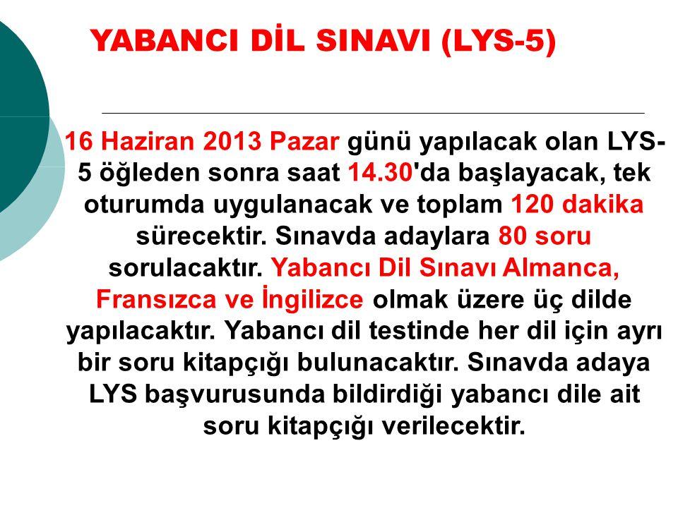 16 Haziran 2013 Pazar günü yapılacak olan LYS- 5 öğleden sonra saat 14.30'da başlayacak, tek oturumda uygulanacak ve toplam 120 dakika sürecektir. Sın