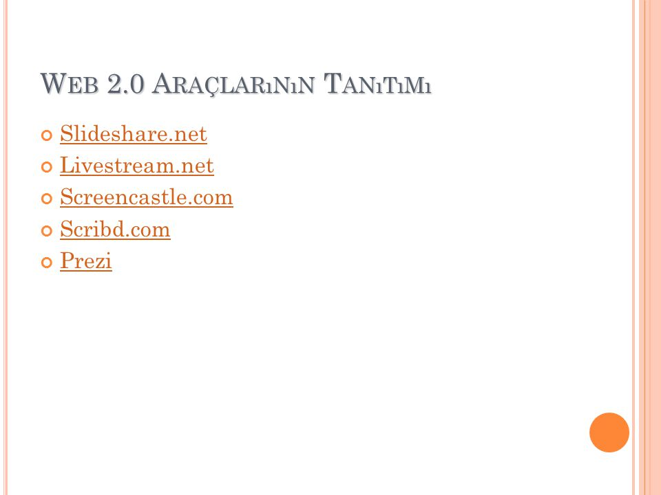 W EB 2.0 A RAÇLARıNıN T ANıTıMı Slideshare.net Livestream.net Screencastle.com Scribd.com Prezi