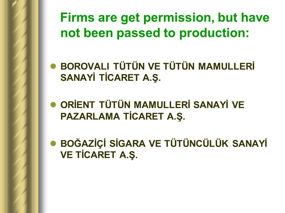 Firms are get permission, but have not been passed to production: BOROVALI TÜTÜN VE TÜTÜN MAMULLERİ SANAYİ TİCARET A.Ş.