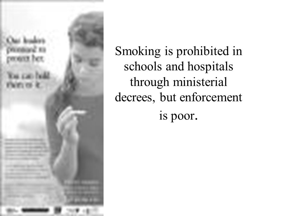 Smoking is prohibited in schools and hospitals through ministerial decrees, but enforcement is poor.