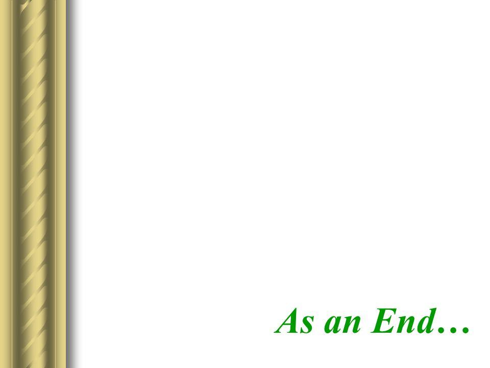 As an End…