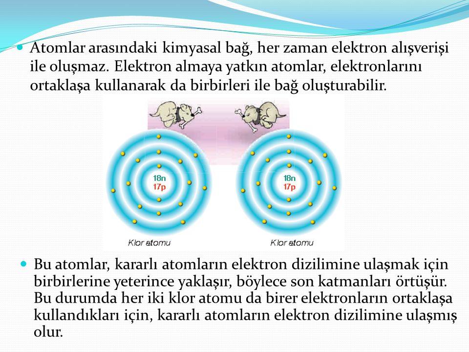 Atomlar arasındaki kimyasal bağ, her zaman elektron alışverişi ile oluşmaz. Elektron almaya yatkın atomlar, elektronlarını ortaklaşa kullanarak da bir