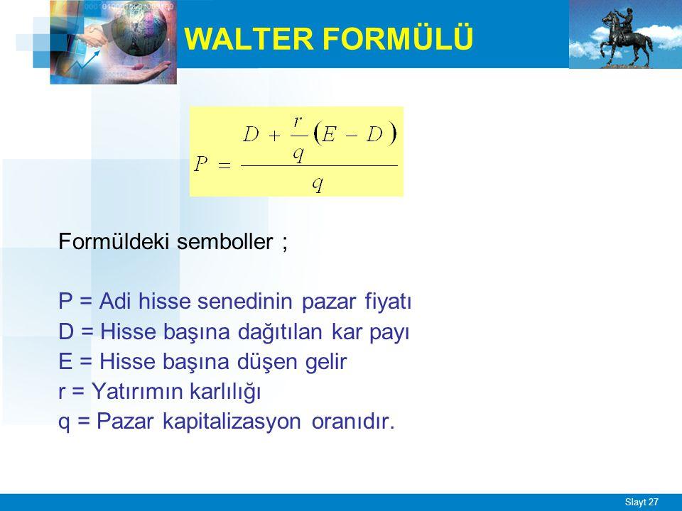 Slayt 27 WALTER FORMÜLÜ Formüldeki semboller ; P = Adi hisse senedinin pazar fiyatı D = Hisse başına dağıtılan kar payı E = Hisse başına düşen gelir r