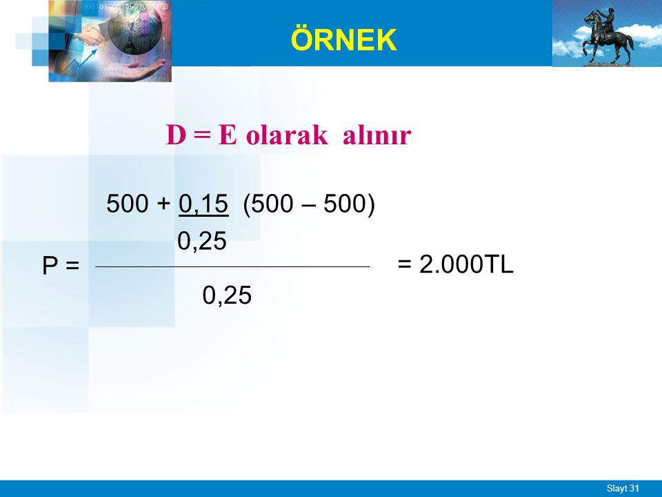 Slayt 31 ÖRNEK 500 + 0,15 (500 – 500) 0,25 = 2.000TL P = D = E olarak alınır