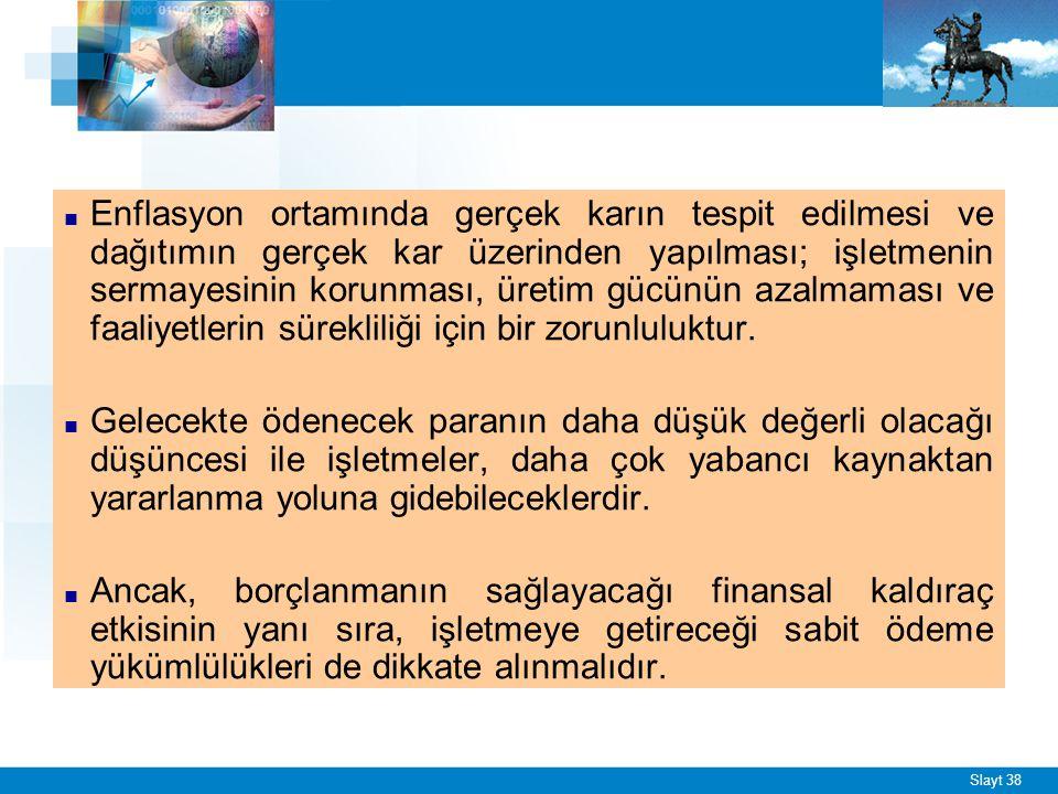 Slayt 38 ■ Enflasyon ortamında gerçek karın tespit edilmesi ve dağıtımın gerçek kar üzerinden yapılması; işletmenin sermayesinin korunması, üretim güc