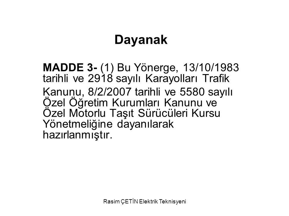 Rasim ÇETİN Elektrik Teknisyeni Dayanak MADDE 3- (1) Bu Yönerge, 13/10/1983 tarihli ve 2918 sayılı Karayolları Trafik Kanunu, 8/2/2007 tarihli ve 5580