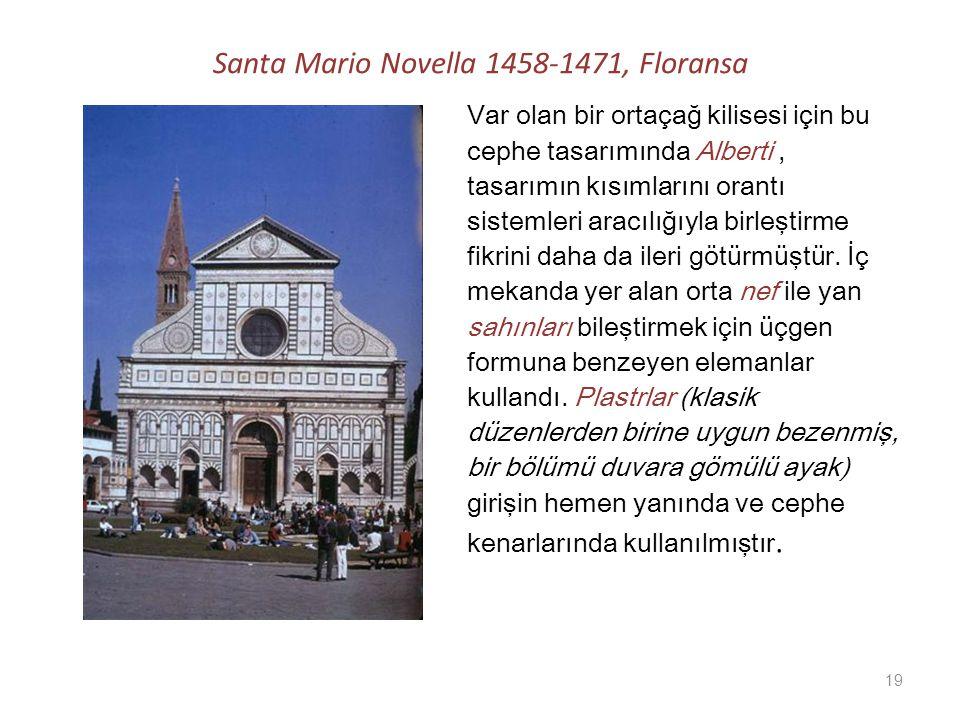 Santa Mario Novella 1458-1471, Floransa Var olan bir ortaçağ kilisesi için bu cephe tasarımında Alberti, tasarımın kısımlarını orantı sistemleri aracılığıyla birleştirme fikrini daha da ileri götürmüştür.