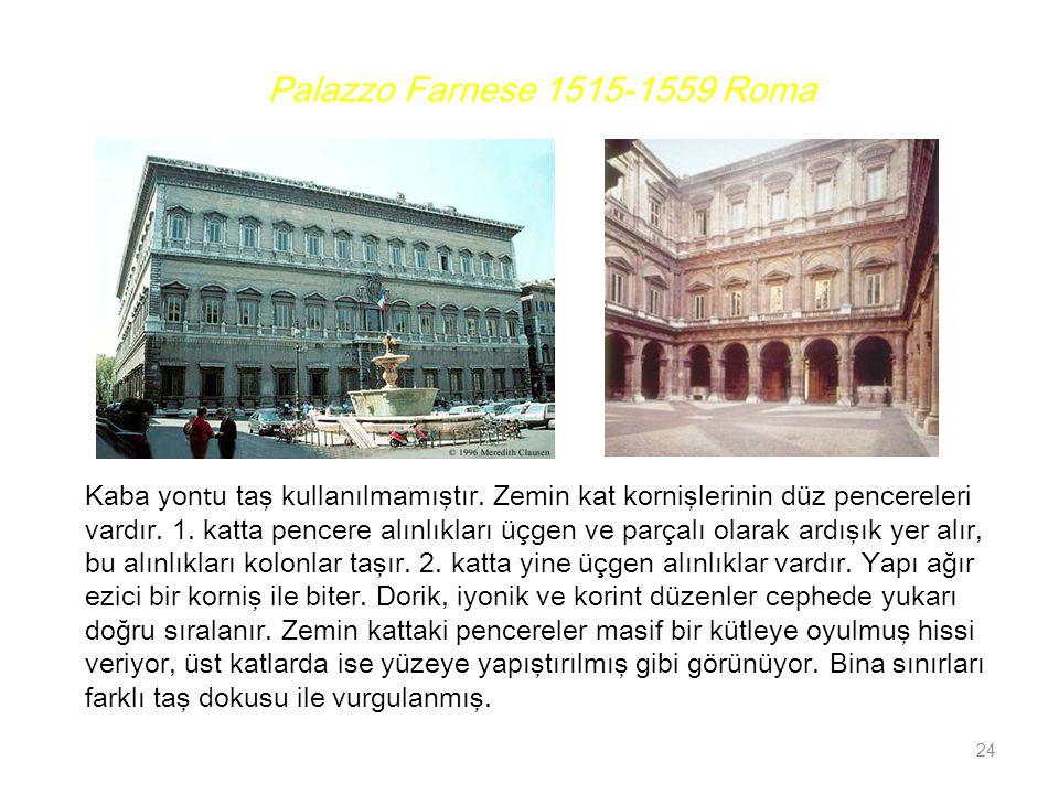 Palazzo Farnese 1515-1559 Roma Kaba yon t u taş kullanılmamıştır. Zemin kat kornişlerinin düz pencereleri vardır. 1. katta pencere alınlıkları üçgen v
