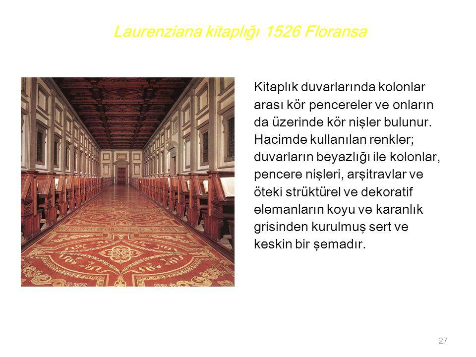 Laurenziana kitaplığı 1526 Floransa Kitaplık duvarlarında kolonlar arası kör pencereler ve onların da üzerinde kör nişler bulunur. Hacimde kullanılan
