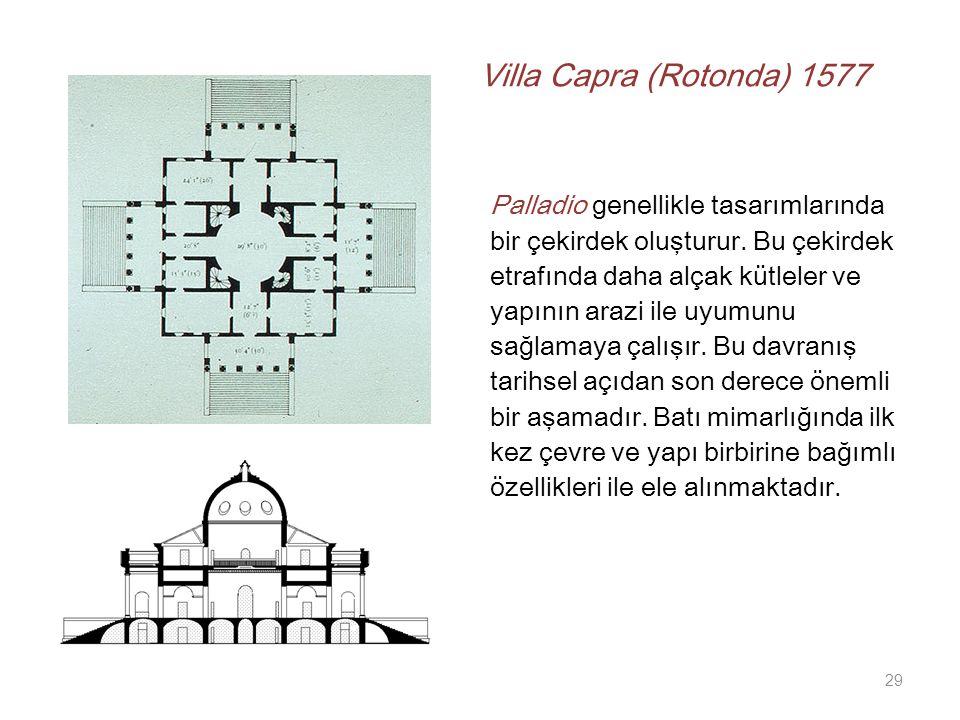 Villa Capra (Rotonda) 1577 Palladio genellikle tasarımlarında bir çekirdek oluşturur. Bu çekirdek etrafında daha alçak kütleler ve yapının arazi ile u