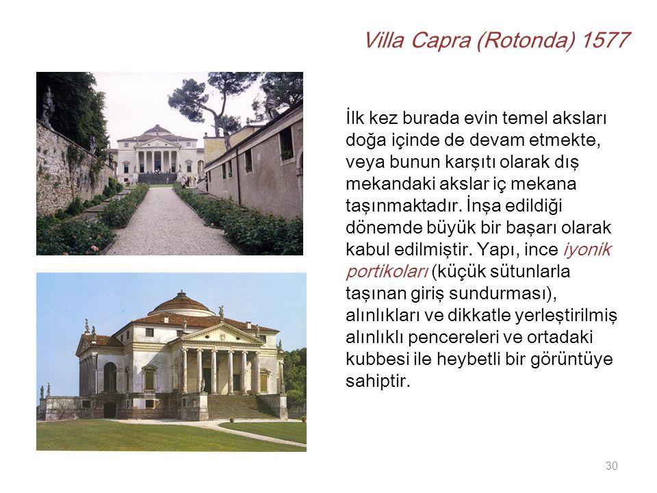 Villa Capra (Rotonda) 1577 İlk kez burada evin temel aksları doğa içinde de devam etmekte, veya bunun karşıtı olarak dış mekandaki akslar iç mekana taşınmaktadır.