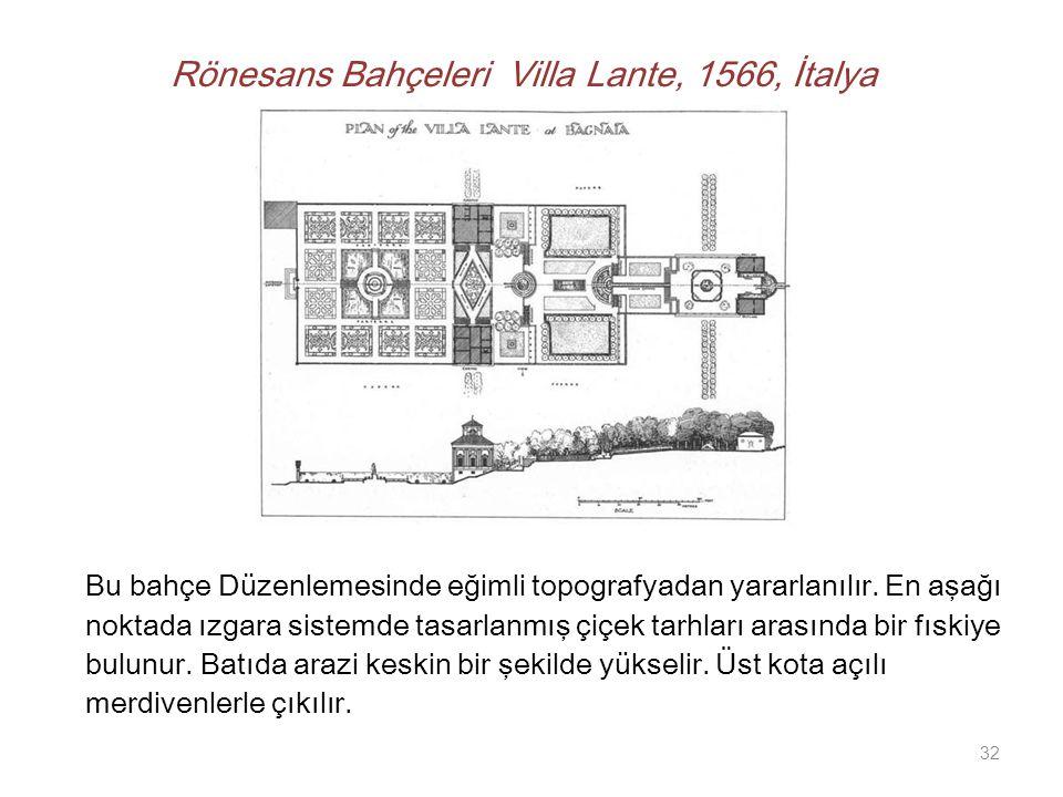 Rönesans Bahçeleri Villa Lante, 1566, İtalya Bu bahçe Düzenlemesinde eğimli topografyadan yararlanılır. En aşağı noktada ızgara sistemde tasarlanmış ç