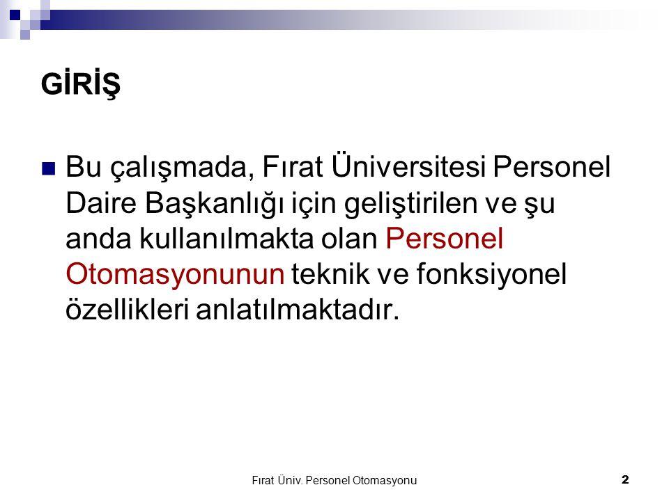 Fırat Üniv. Personel Otomasyonu2 GİRİŞ Bu çalışmada, Fırat Üniversitesi Personel Daire Başkanlığı için geliştirilen ve şu anda kullanılmakta olan Pers