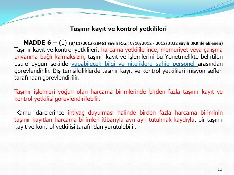 Taşınır kayıt ve kontrol yetkilileri MADDE 6 – (1) (8/11/2012-28461 sayılı R.G.; 8/10/2012 - 2012/3832 sayılı BKK ile eklenen) Taşınır kayıt ve kontro