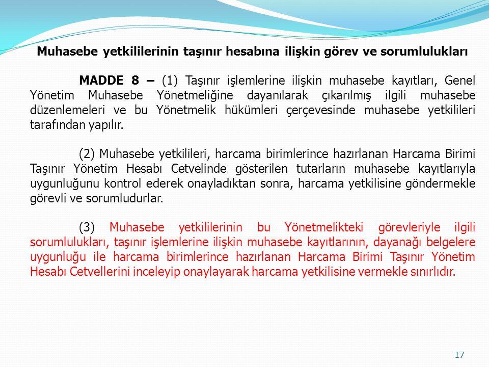Muhasebe yetkililerinin taşınır hesabına ilişkin görev ve sorumlulukları MADDE 8 – (1) Taşınır işlemlerine ilişkin muhasebe kayıtları, Genel Yönetim M