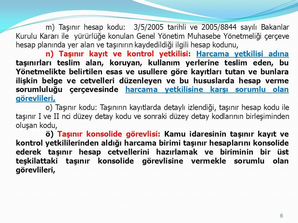 m) Taşınır hesap kodu: 3/5/2005 tarihli ve 2005/8844 sayılı Bakanlar Kurulu Kararı ile yürürlüğe konulan Genel Yönetim Muhasebe Yönetmeliği çerçeve he