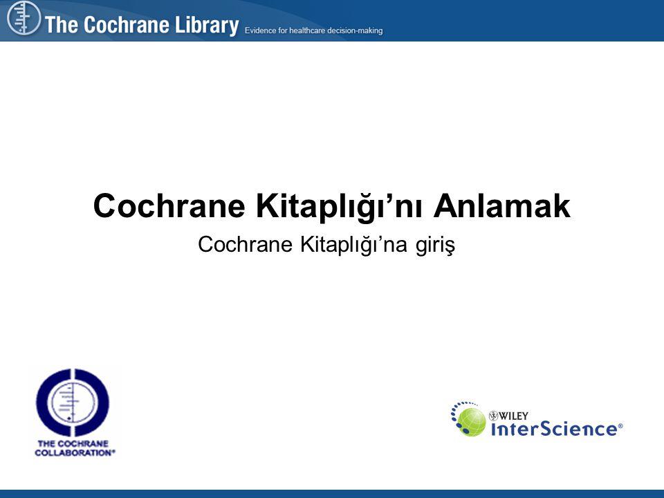 Cochrane Kitaplığı'nı Anlamak Cochrane Kitaplığı'na giriş