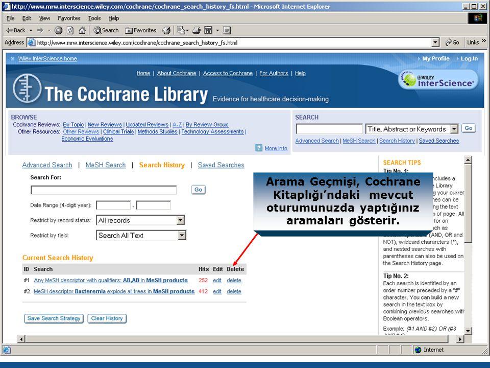 Arama Geçmişi, Cochrane Kitaplığı'ndaki mevcut oturumunuzda yaptığınız aramaları gösterir.